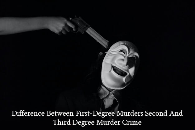 Difference Between First-Degree Murders Second And Third Degree Murder Crime
