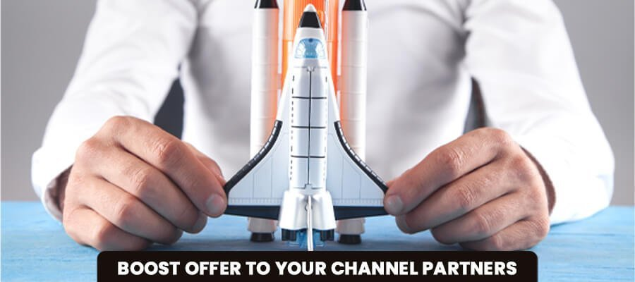 Boost Offer To Your Channel Partners