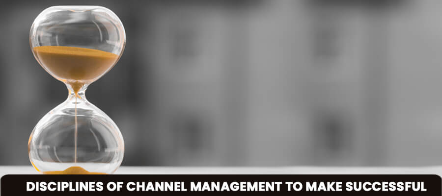 Disciplines Of Channel Management To Make It Successful