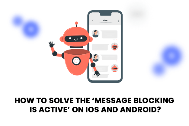How To Solve The 'Message Blocking Is Active' On IOS And Android
